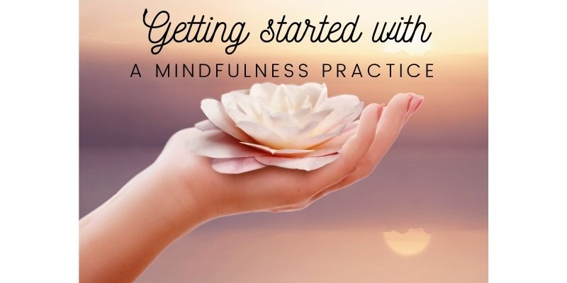 getting started with a mindfulness practice